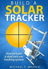 DIY Book: BUILD A SOLAR TRACKER, Dual Axis Sun tracking, Complete Plans 'STMAX'