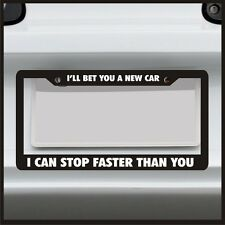 I'll bet you a new car I can stop faster than you -  License Plate Frame Funny