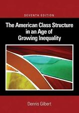 The American Class Structure in an Age of Growing Inequality by Dennis...