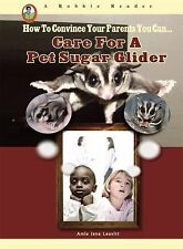 Care for a Pet Sugar Glider (How to Convince Your Parents You Can) (Ro-ExLibrary