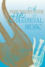 A Performer's Guide to Medieval Music (Music-Scholarship and Performance)