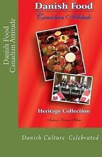 Danish Food Canadian Attitude : Heritage Edition by Kirsten Wohlgemuth (2014,...