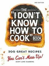 The I Don't Know How to Cook Book : 300 Great Recipes You Can't Mess Up! by Mar…