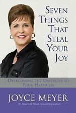 Seven Things That Steal Your Joy : Overcoming the Obstacles to Your Happiness...