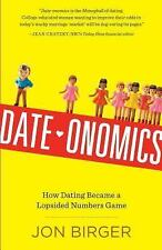 Date-onomics: How Dating Became a Lopsided Numbers Game, Birger, Jon, Good Book