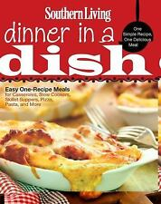 Southern Living Dinner in a Dish : One Simple Recipe, One Delicious Meal by...