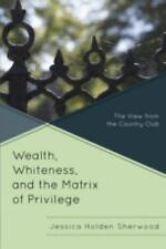 Wealth, Whiteness, and the Matrix of Privilege : The View from the Country...