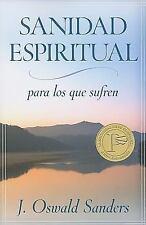 Sanidad Espiritual para los Que Sufren by J. Oswald Sanders (2009, Paperback)