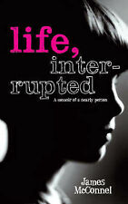 James McConnel Life, Interrupted: The Memoir of a Nearly Person Very Good Book