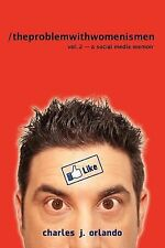 The Problem with Women Is Men Vol. 2 : A Social Media Memoir by Charles...