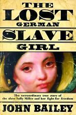 The Lost German Slave Girl: The Extraordinary True Story Of Sally Miller And Her