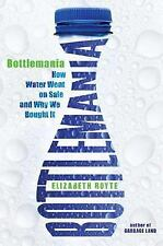 Bottlemania: How Water Went on Sale and Why We Bought It, Royte, Elizabeth, Good