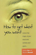 How To Get What You Want 2nd Ed: Unlock the magic of your mind and achieve goals