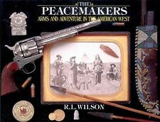 The Peacemakers Arms and Adventure in the American West by R. L. Wilson - HBDJ