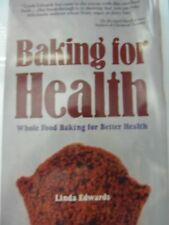 Baking for Health : Whole-Food Baking for Better Health by Linda Edwards s#2131