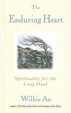 The Enduring Heart : Spirituality for the Long Haul by Wilkie Au (2015,...
