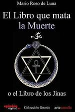 El Libro Que Mata la Muerte : O el Libro de Los Jinas by Mario de Luna (2012,...