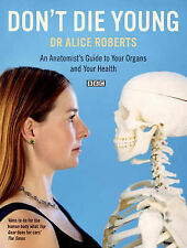 Don't Die Young: An Anatomist's Guide to Your Organs and Your Health Dr Alice Ro