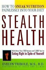 Stealth Health : How to Speak Nutrition Painlessly into Your Diet 1999 HB Book