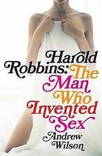 Harold Robbins: The Man Who Invented Sex, Wilson, Andrew, Very Good Book