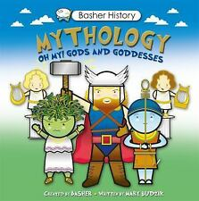 Basher History: Mythology : Oh My! Gods and Godesses by Mary Budzik and Simon...