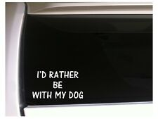"""Id Rather Be With Dog vinyl car decal 7"""" K24 Pet Animals Puppies Love K9 Pup"""