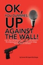 OK, You Dummies, up Against the Wall! : (from Hey, Is this thing loaded? to...
