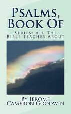 Psalms, Book Of : All the Bible Teaches About by Jerome Goodwin (2011,...