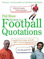 """The Book of Football Quotations, Shaw, Phil, """"AS NEW"""" Book"""