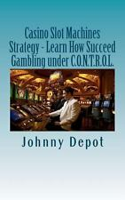 Casino Slot Machines Strategy - Learn How Succeed Gambling under C. O. N. T....