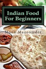 Indian Food for Beginners : 24 Authentic Indian Recipes by Moon Mazoomder...