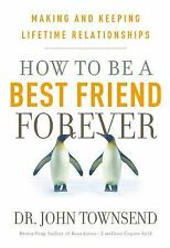 How to Be a Best Friend Forever: Making and Keeping Lifetime Relationships, John