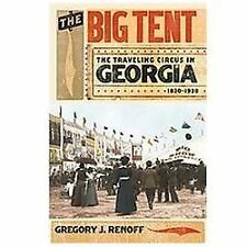The Big Tent : The Traveling Circus in Georgia, 1820-1930 by Gregory J....