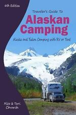 Traveler's Guide to Alaskan Camping : Alaska and Yukon Camping with RV or...