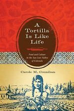 A Tortilla Is Like Life: Food and Culture in the San Luis Valley of Colorado (L