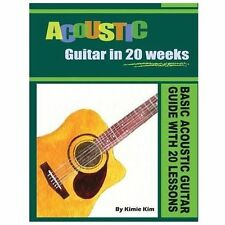ACOUSTIC GUITAR in 20 WEEKS: Basic Acoustic Guitar Guide with 20 Lessons by...