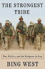 The Strongest Tribe : War, Politics, and the Endgame in Iraq by Bing West