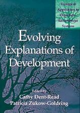 Evolving Explanations of Development: Ecological Approaches to Organism-Environm