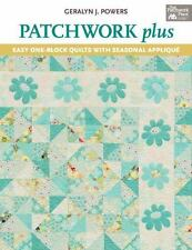 Patchwork Plus : Easy One-Block Quilts with Seasonal Appliqué by Geralyn Powers