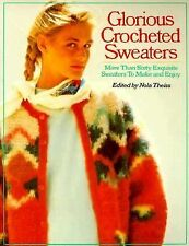 Glorious Crocheted Sweaters: More Than Sixty Exquisite Sweaters To Make and Enjo
