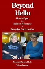 Beyond Hello : How to Spot the Hidden Messages in Everyday Conversations by...