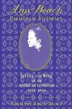 Amy Beach, Passionate Victorian: The Life and Work of an American Composer, 1867