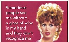 Sometimes People See me Without A Glass Of Wine...  funny fridge magnet   (ep)