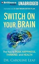 Switch on Your Brain : The Key to Peak Happiness, Thinking, and Health by...