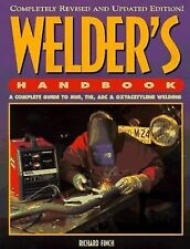Welder's Handbook : A Complete Guide to MIG, TIG, ARC and Oxyacetylene...