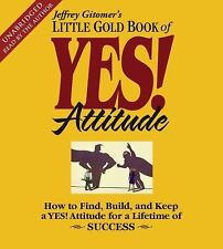 The Little Gold Book of YES! Attitude: How to Find, Build and Keep a YES! Attitu