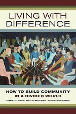 Living with Difference: How to Build Community in a Divided World (California Se