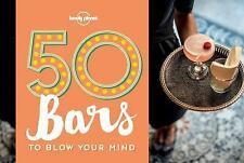 Lonely Planet - 50 Bars to Blow Your Mind by Ben Handicott and Lonely Planet...