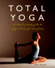Total Yoga: A Step-By-Step Guide to Yoga at Home for Everybody - Fraser, Tara -
