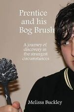 Prentice and His Bog Brush : A Journey of Discovery in the Strangest...
